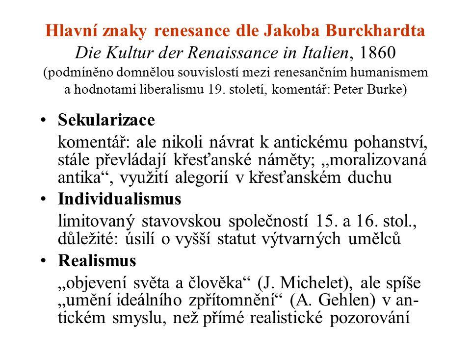 Hlavní znaky renesance dle Jakoba Burckhardta Die Kultur der Renaissance in Italien, 1860 (podmíněno domnělou souvislostí mezi renesančním humanismem a hodnotami liberalismu 19. století, komentář: Peter Burke)