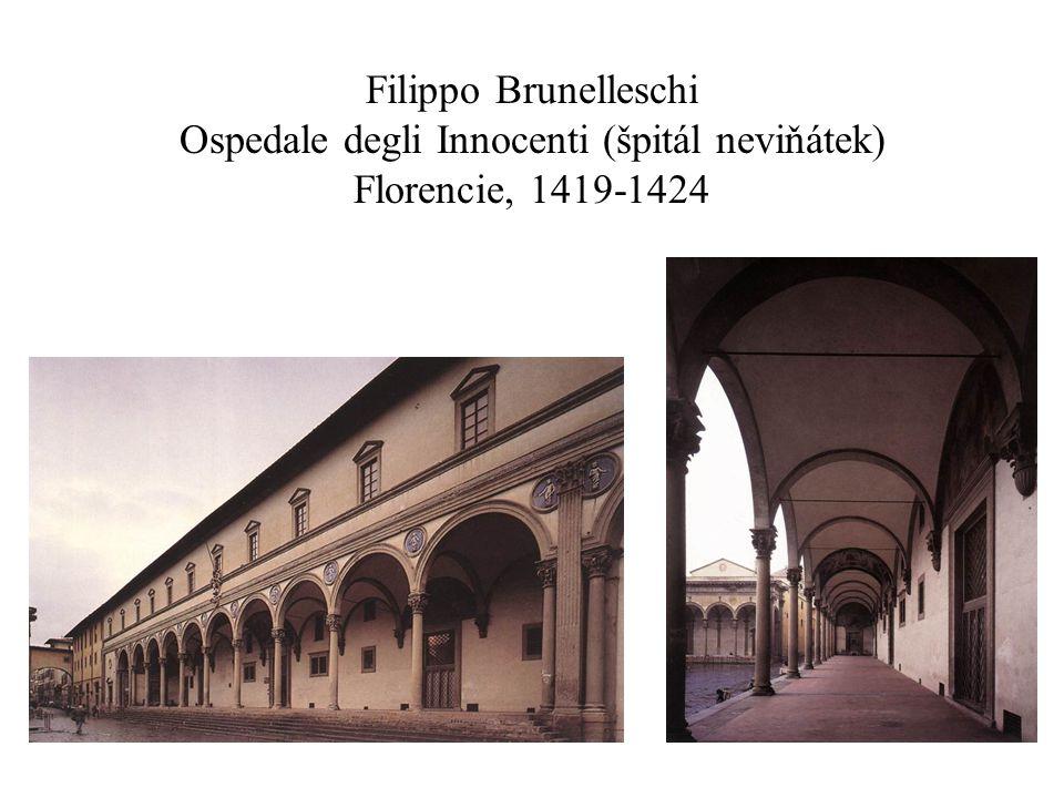 Filippo Brunelleschi Ospedale degli Innocenti (špitál neviňátek) Florencie, 1419-1424