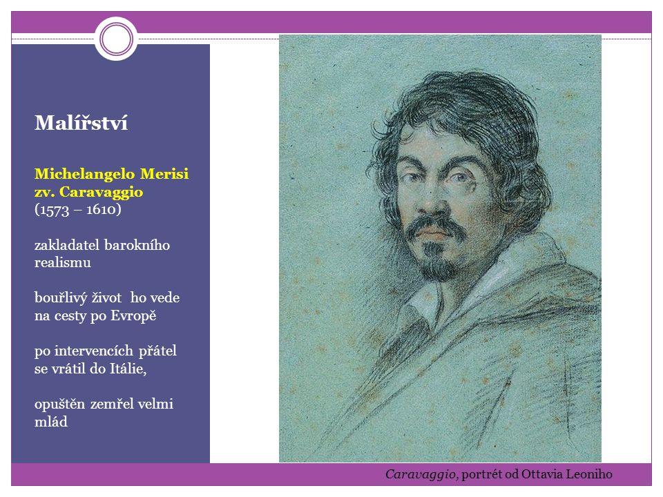 Malířství Michelangelo Merisi zv. Caravaggio (1573 – 1610)