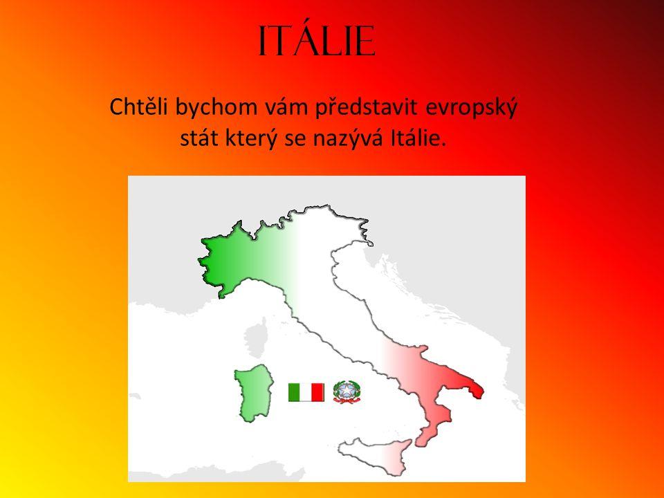 Chtěli bychom vám představit evropský stát který se nazývá Itálie.