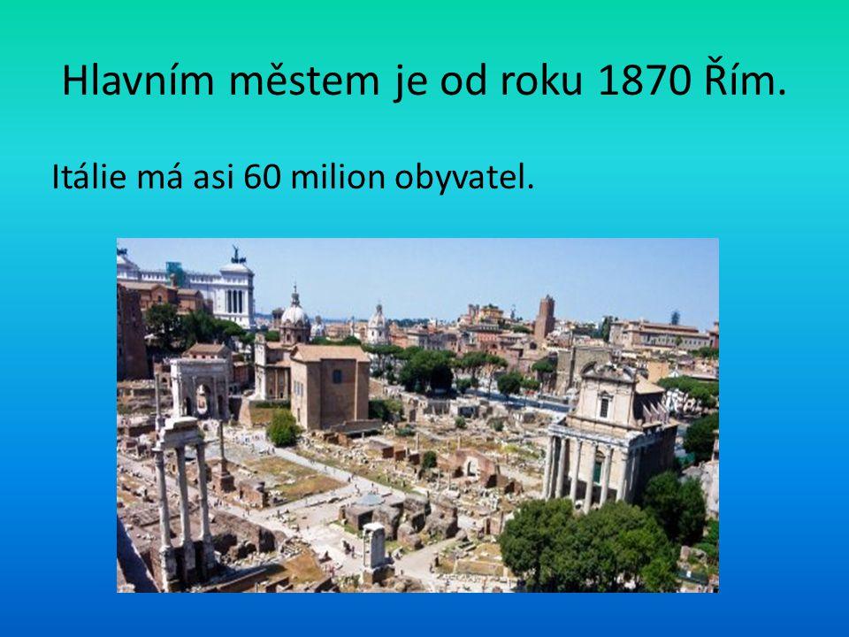 Hlavním městem je od roku 1870 Řím.