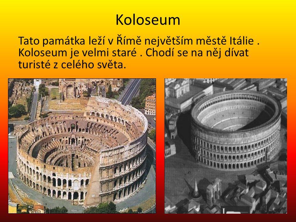 Koloseum Tato památka leží v Římě největším městě Itálie .