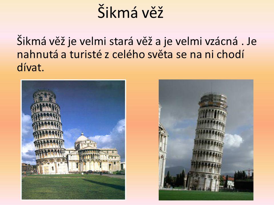 Šikmá věž Šikmá věž je velmi stará věž a je velmi vzácná .