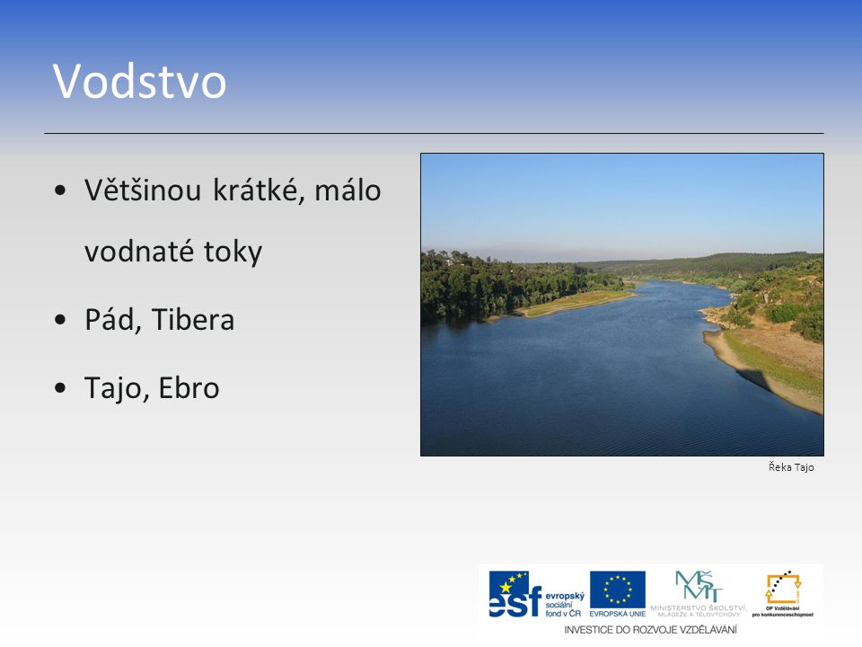 Vodstvo Většinou krátké, málo vodnaté toky Pád, Tibera Tajo, Ebro