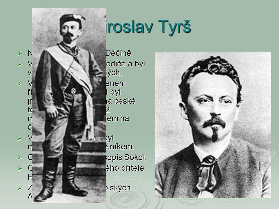 Miroslav Tyrš Narozen 17.9.1832 v Děčíně