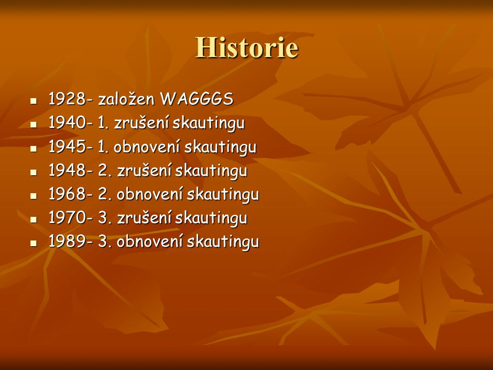 Historie 1928- založen WAGGGS 1940- 1. zrušení skautingu