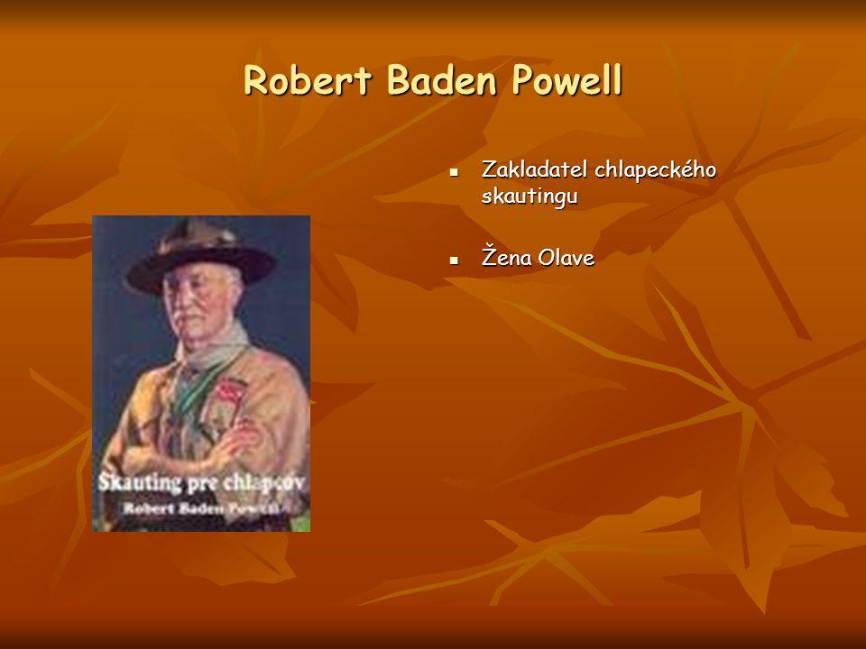 Robert Baden Powell Zakladatel chlapeckého skautingu Žena Olave