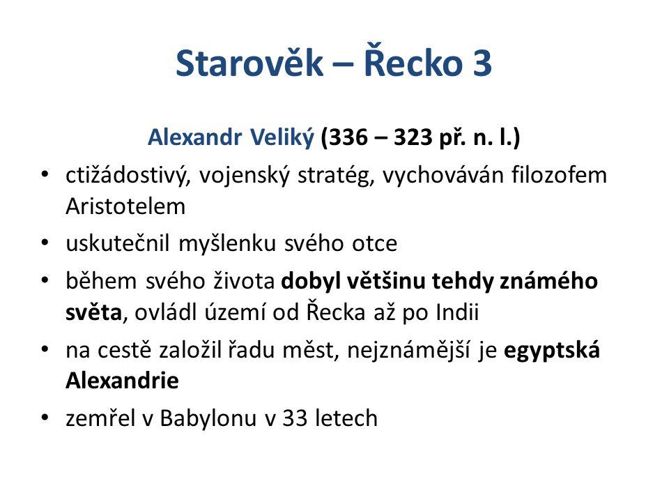 Alexandr Veliký (336 – 323 př. n. l.)
