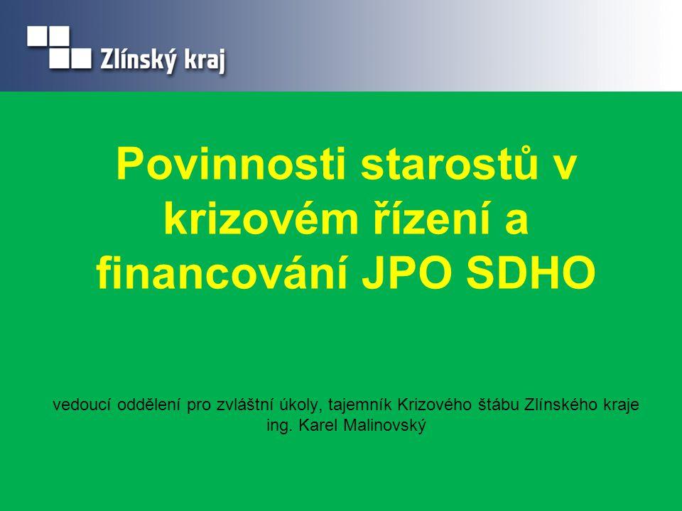 Povinnosti starostů v krizovém řízení a financování JPO SDHO vedoucí oddělení pro zvláštní úkoly, tajemník Krizového štábu Zlínského kraje ing.
