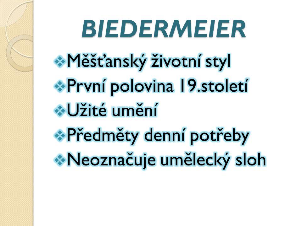 BIEDERMEIER Měšťanský životní styl První polovina 19.století