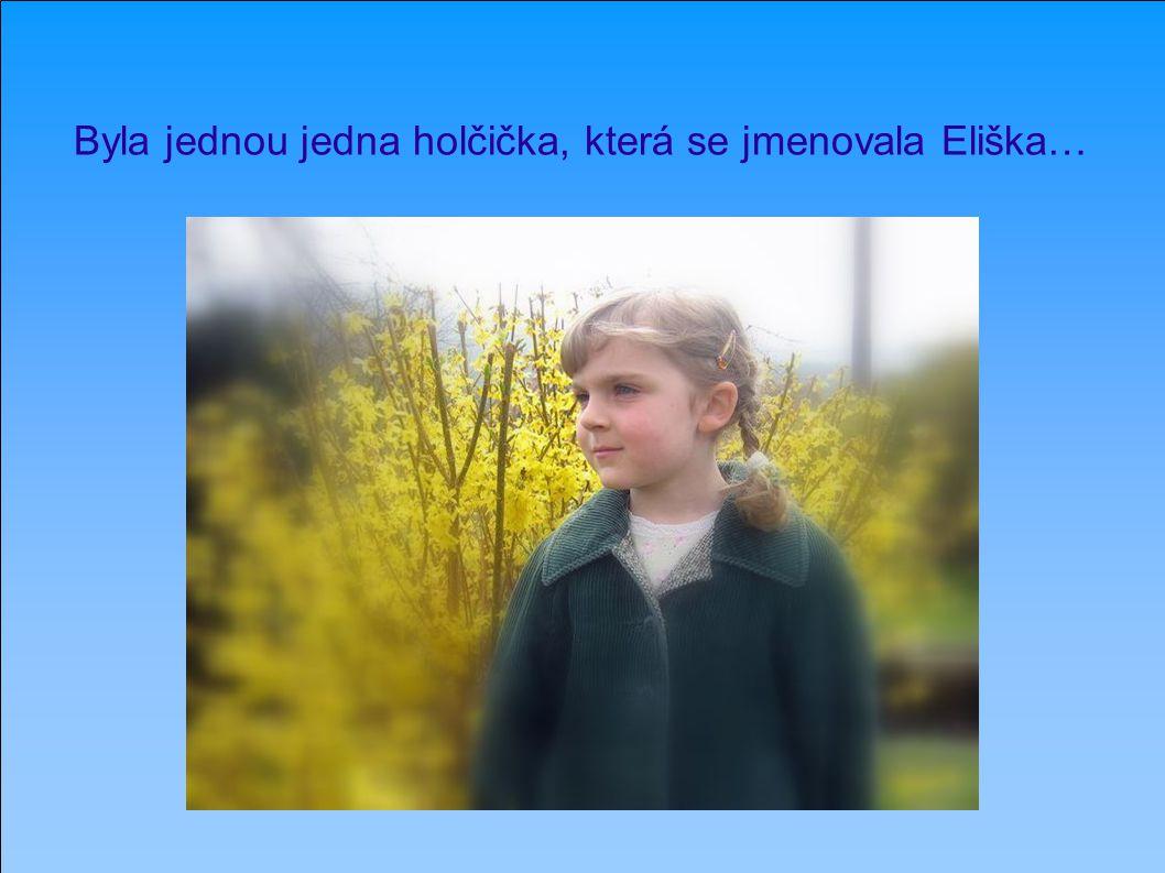 Byla jednou jedna holčička, která se jmenovala Eliška…
