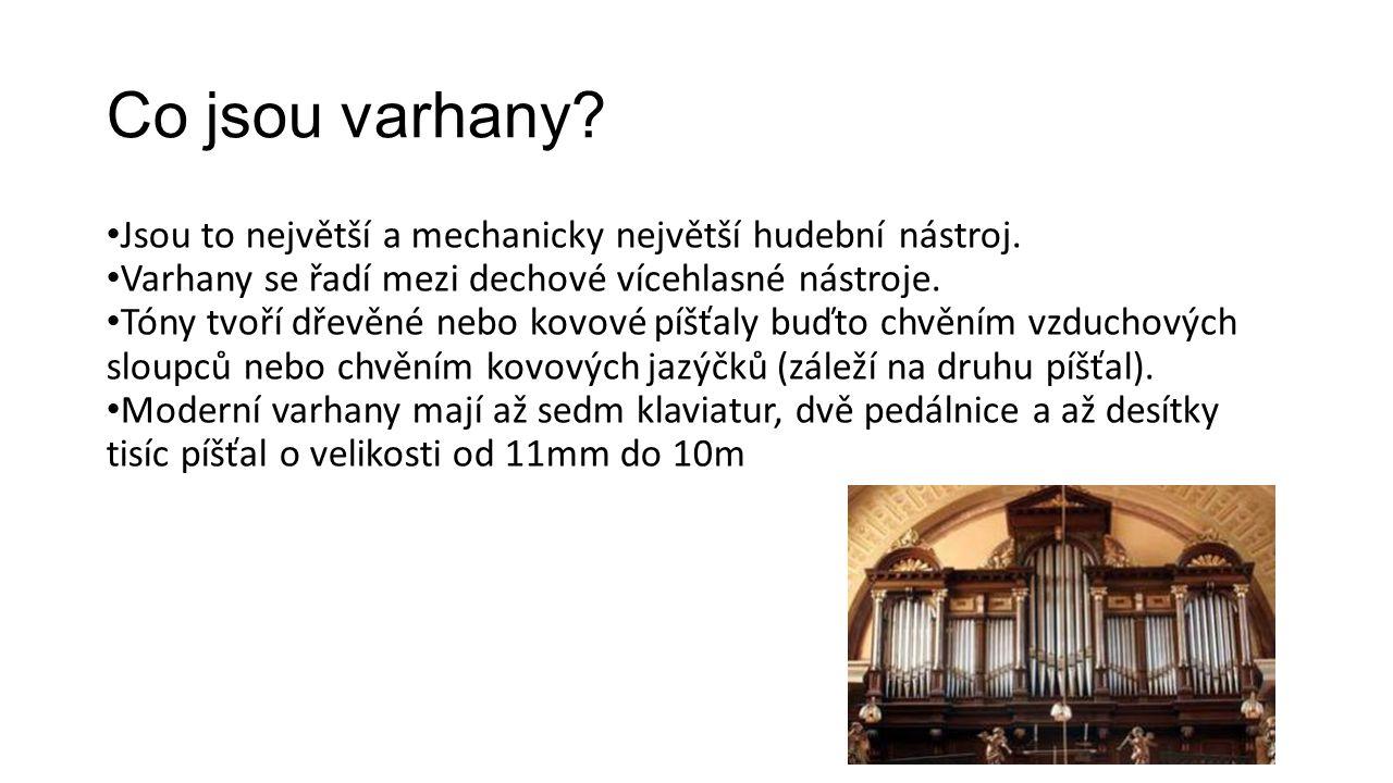 Co jsou varhany Jsou to největší a mechanicky největší hudební nástroj. Varhany se řadí mezi dechové vícehlasné nástroje.