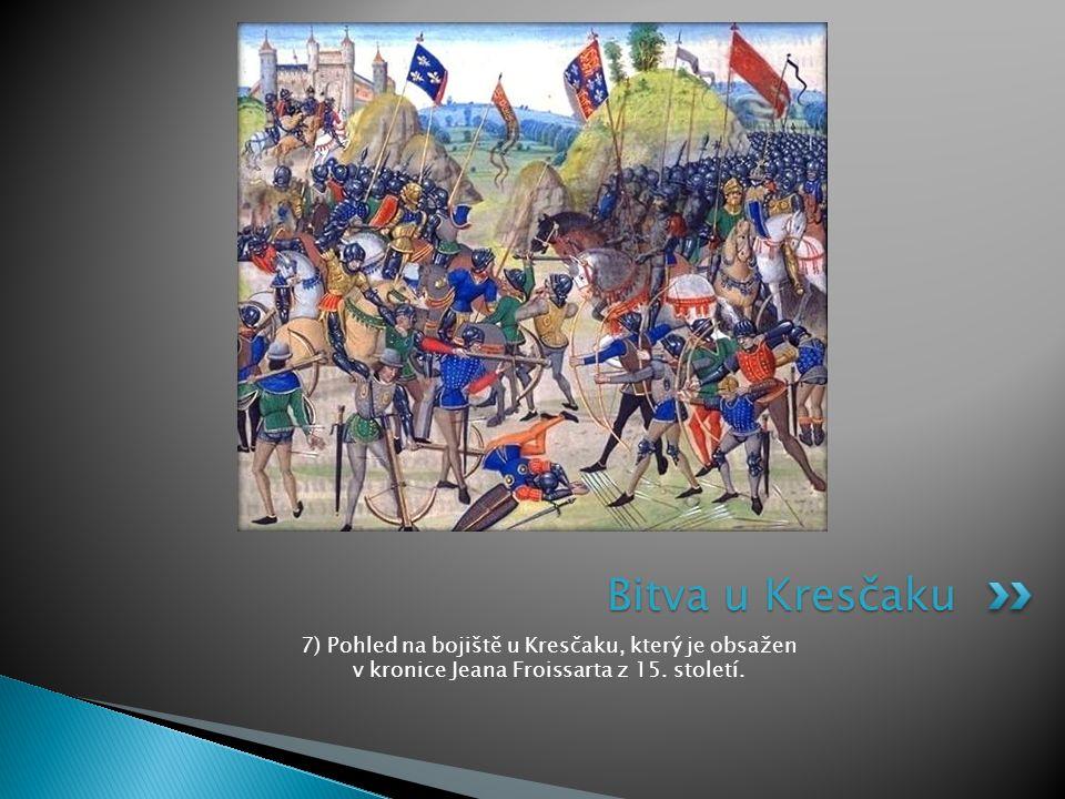 Bitva u Kresčaku 7) Pohled na bojiště u Kresčaku, který je obsažen v kronice Jeana Froissarta z 15.