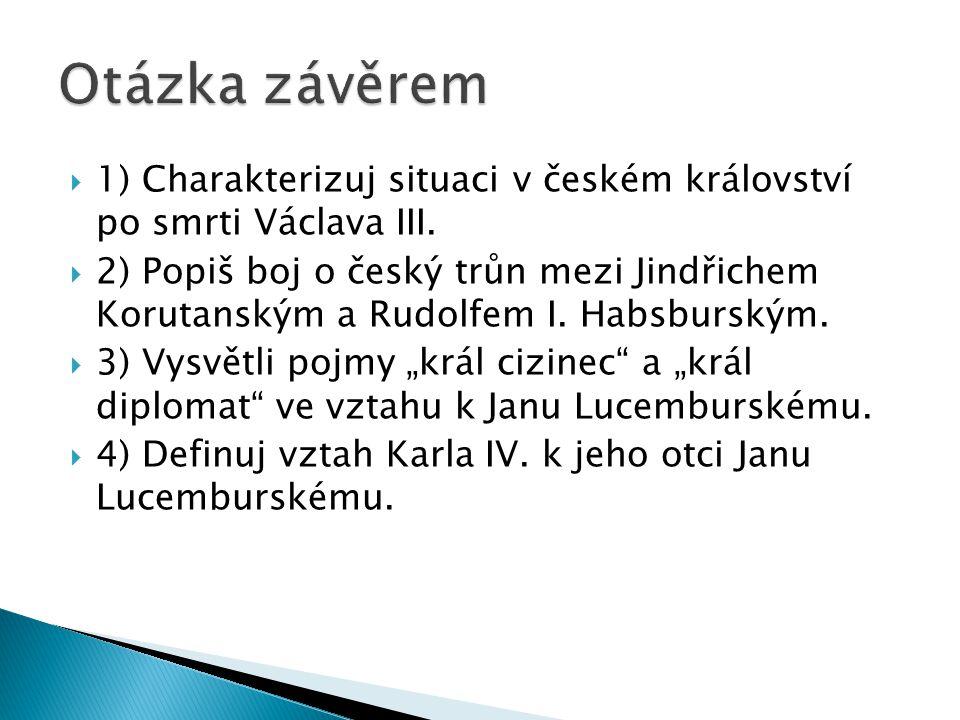 Otázka závěrem 1) Charakterizuj situaci v českém království po smrti Václava III.