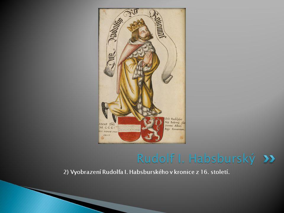 2) Vyobrazení Rudolfa I. Habsburského v kronice z 16. století.