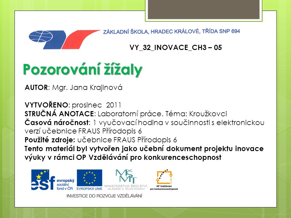 Pozorování žížaly VY_32_INOVACE_CH3 – 05 AUTOR: Mgr. Jana Krajinová