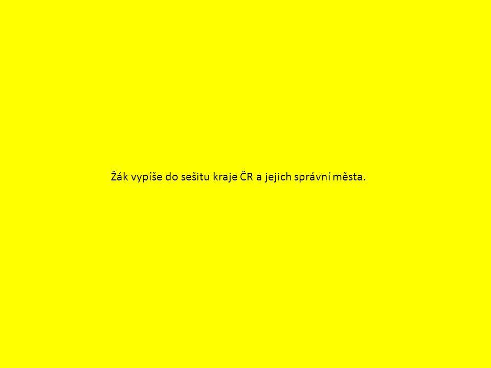 Žák vypíše do sešitu kraje ČR a jejich správní města.