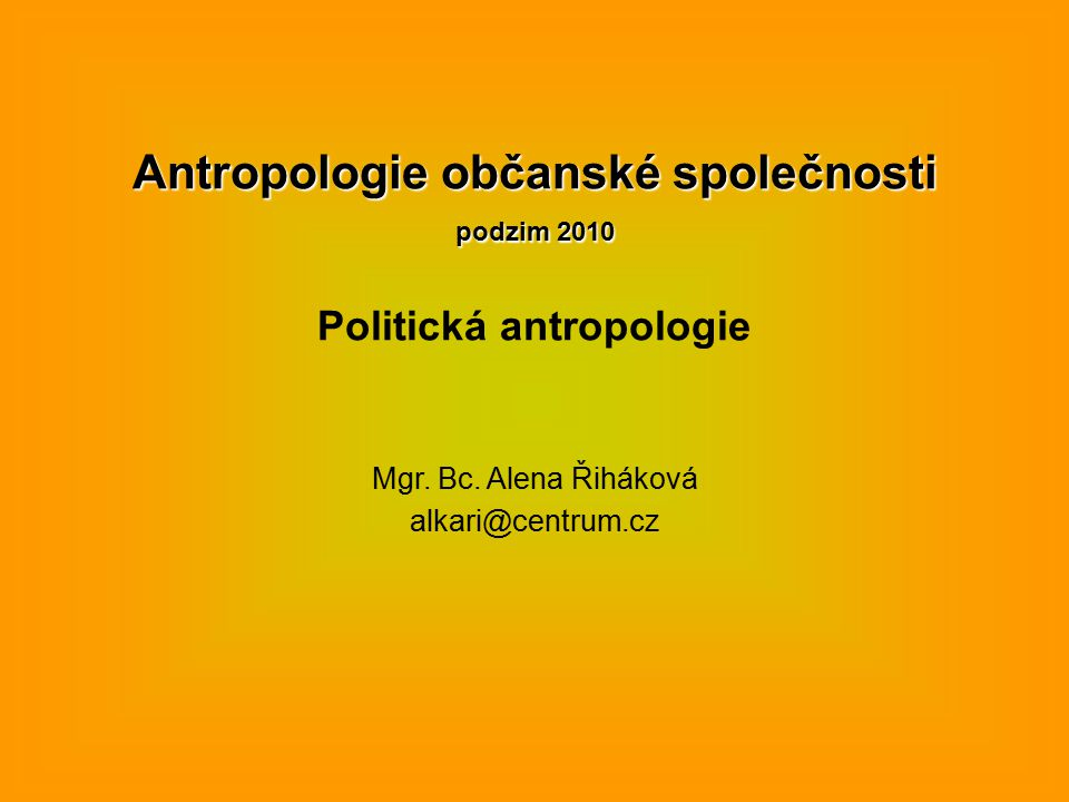 Antropologie občanské společnosti podzim 2010 Politická antropologie