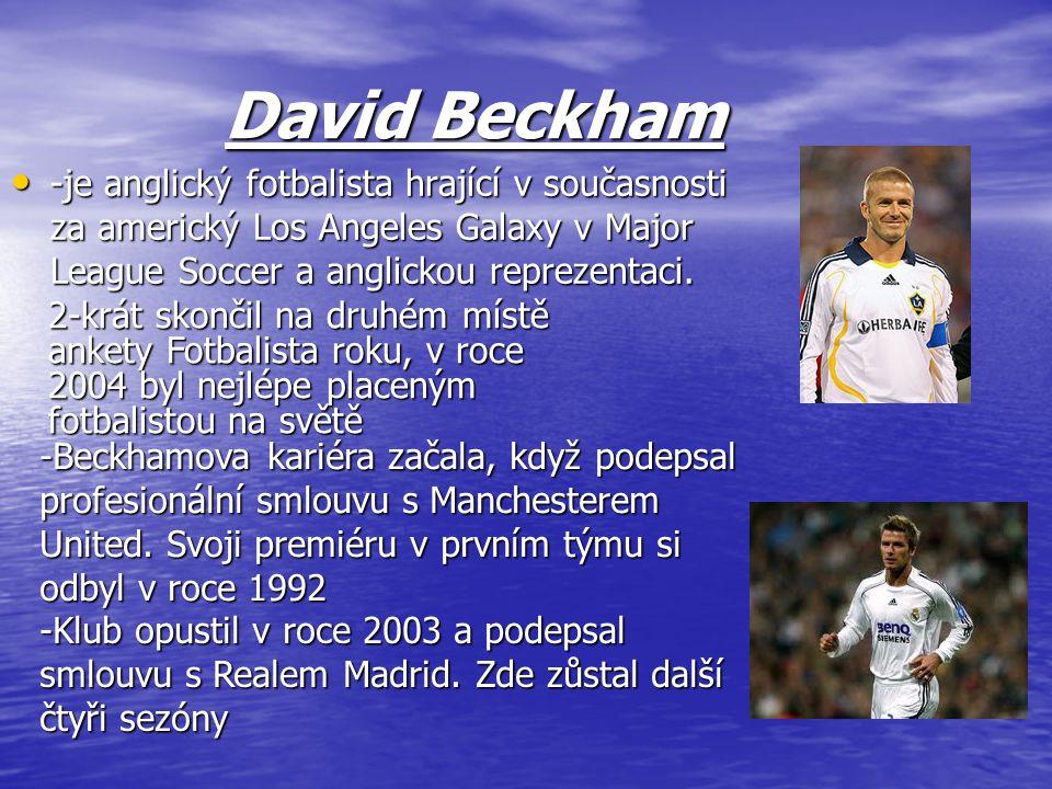 David Beckham -je anglický fotbalista hrající v současnosti za americký Los Angeles Galaxy v Major League Soccer a anglickou reprezentaci.