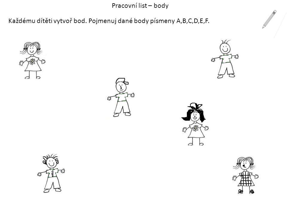 Pracovní list – body Každému dítěti vytvoř bod. Pojmenuj dané body písmeny A,B,C,D,E,F.