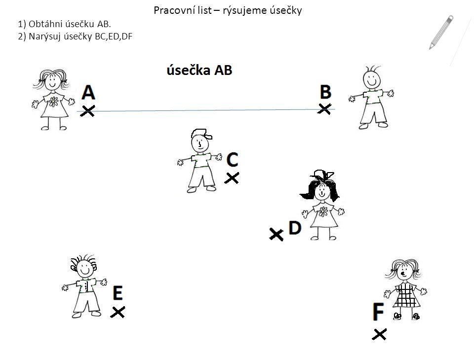 Pracovní list – rýsujeme úsečky 1) Obtáhni úsečku AB