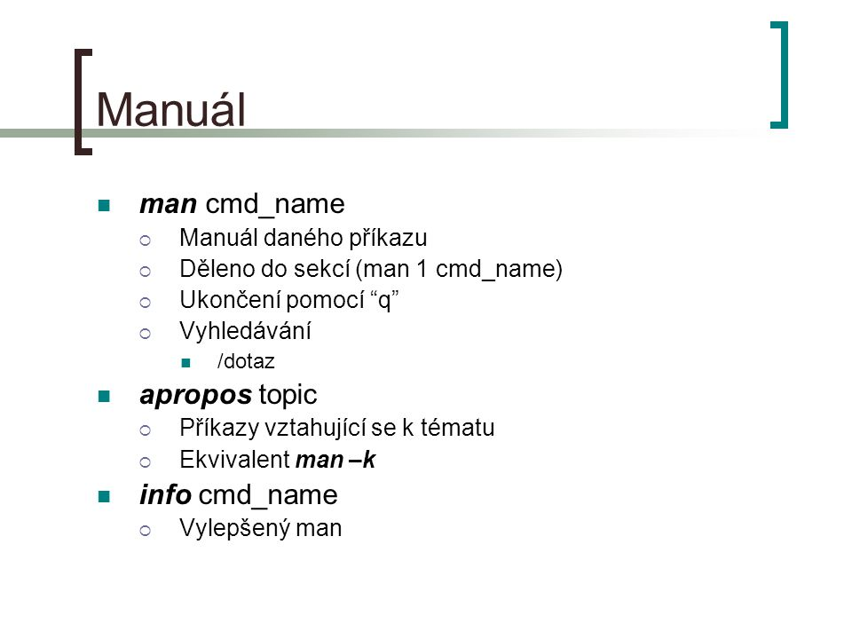 Manuál man cmd_name apropos topic info cmd_name Manuál daného příkazu