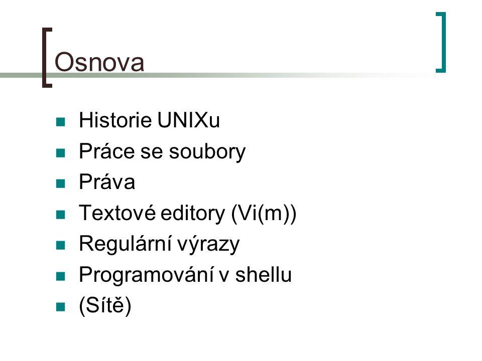Osnova Historie UNIXu Práce se soubory Práva Textové editory (Vi(m))