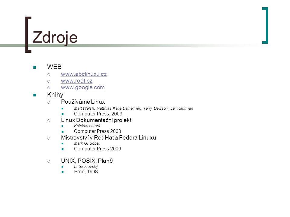 Zdroje WEB Knihy www.abclinuxu.cz www.root.cz www.google.com