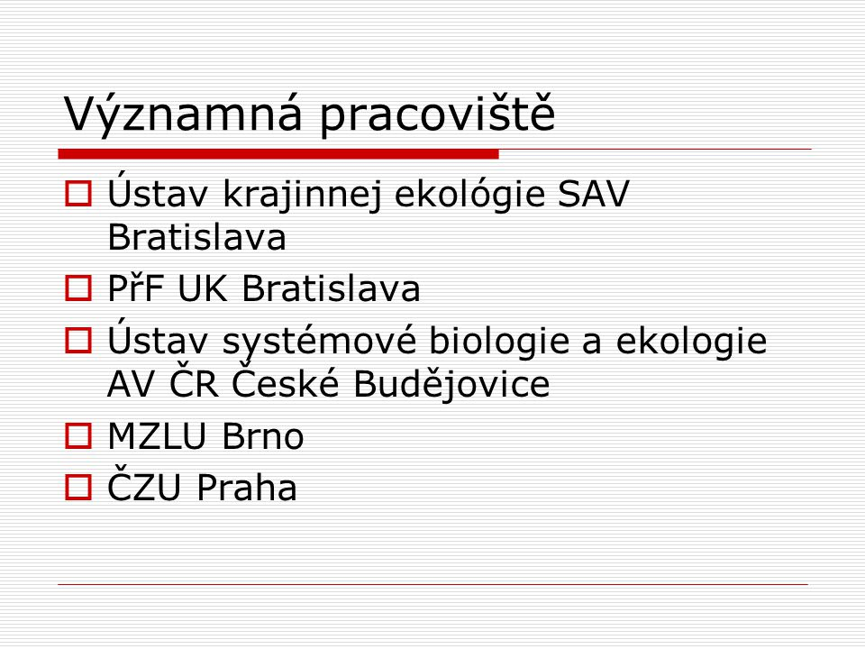 Významná pracoviště Ústav krajinnej ekológie SAV Bratislava