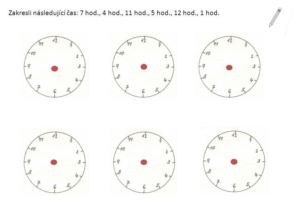 Zakresli následující čas: 7 hod. , 4 hod. , 11 hod. , 5 hod. , 12 hod