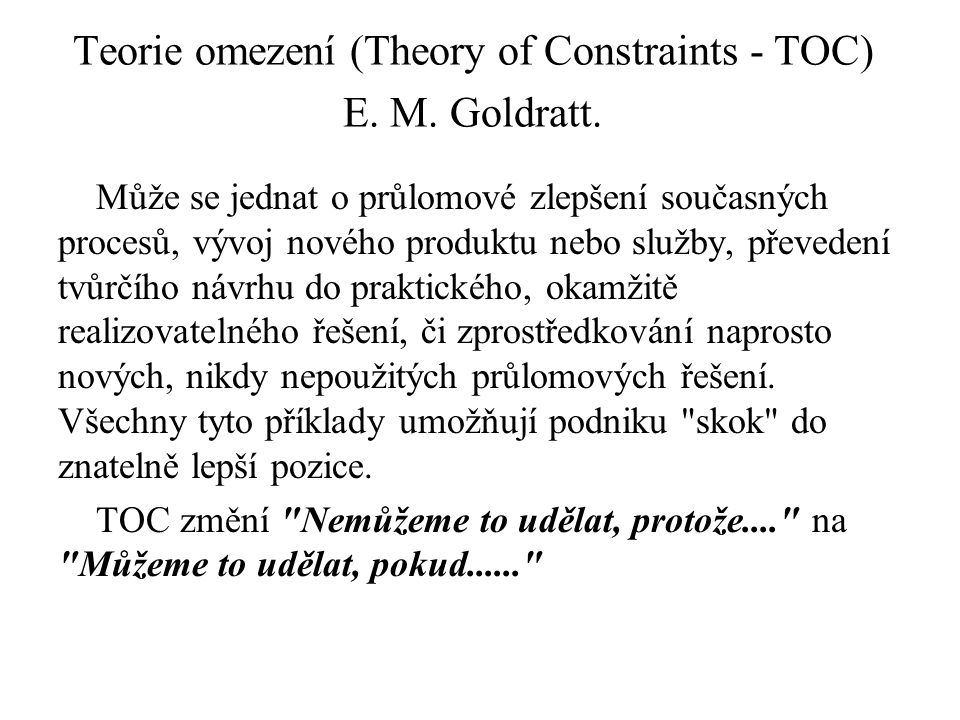 Teorie omezení (Theory of Constraints - TOC) E. M. Goldratt.