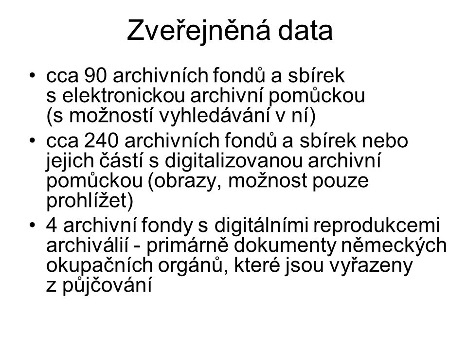 Zveřejněná data cca 90 archivních fondů a sbírek s elektronickou archivní pomůckou (s možností vyhledávání v ní)
