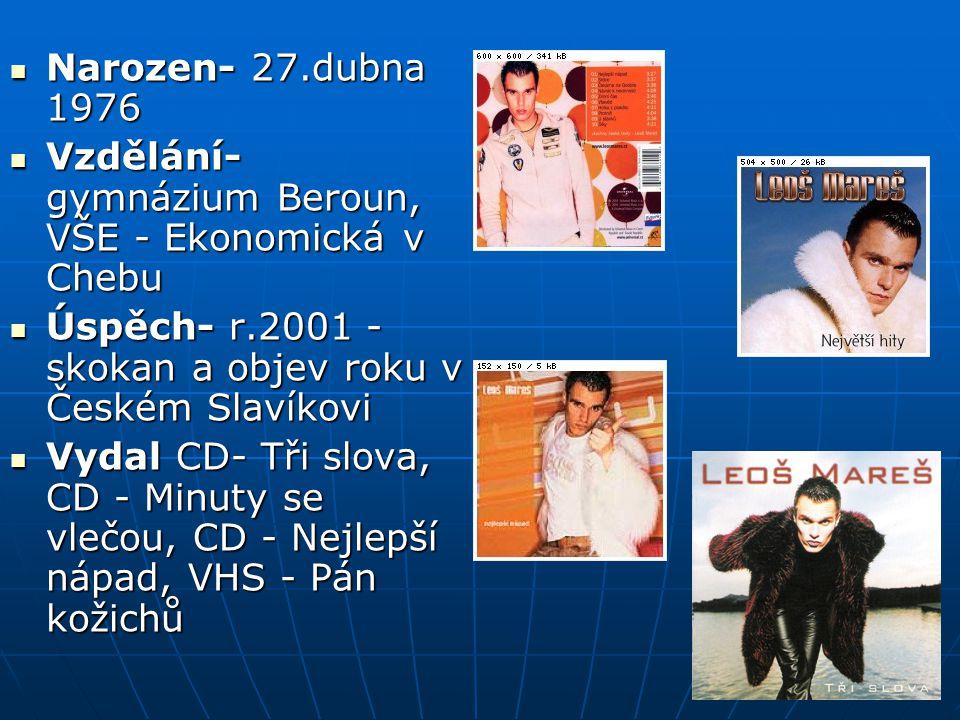 Narozen- 27.dubna 1976 Vzdělání- gymnázium Beroun, VŠE - Ekonomická v Chebu. Úspěch- r.2001 - skokan a objev roku v Českém Slavíkovi.