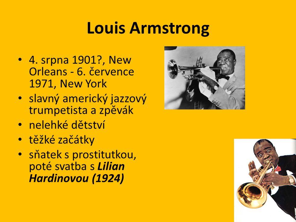 Louis Armstrong 4. srpna 1901 , New Orleans - 6. července 1971, New York. slavný americký jazzový trumpetista a zpěvák.