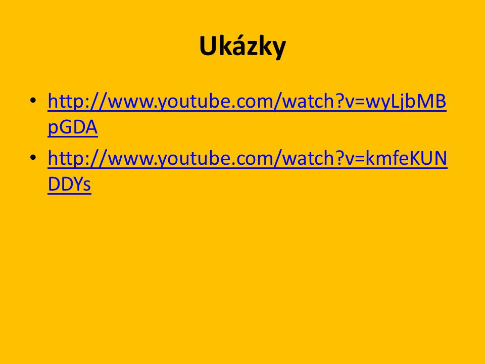 Ukázky http://www.youtube.com/watch v=wyLjbMBpGDA