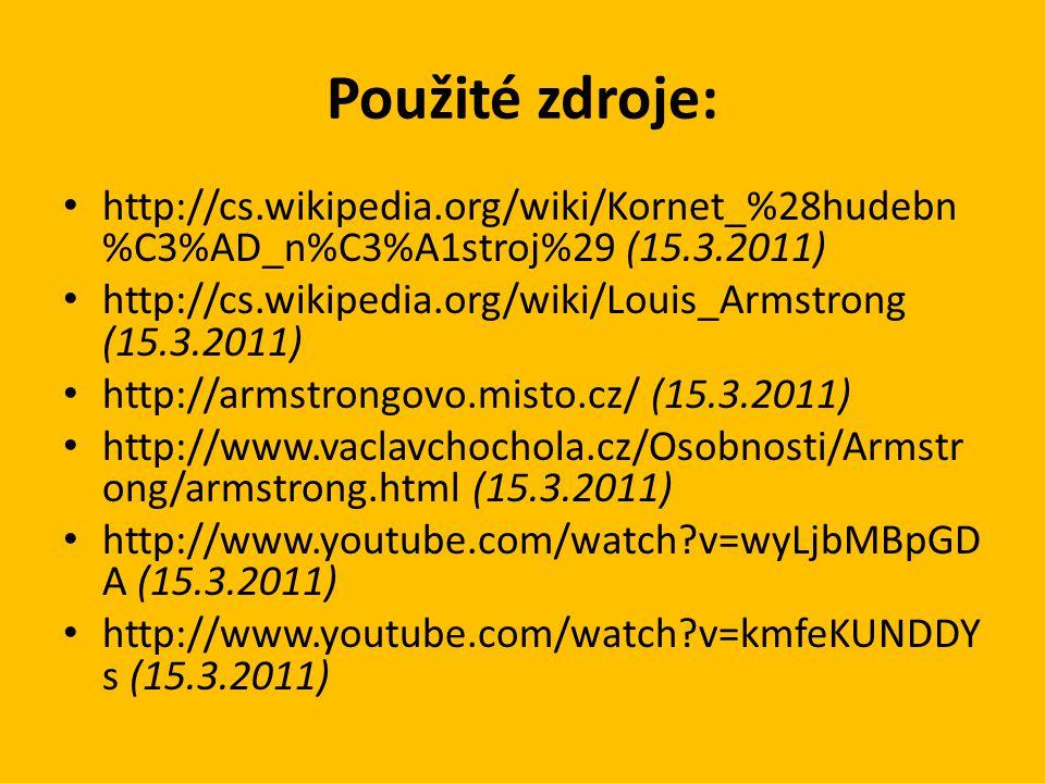 Použité zdroje: http://cs.wikipedia.org/wiki/Kornet_%28hudebn%C3%AD_n%C3%A1stroj%29 (15.3.2011)