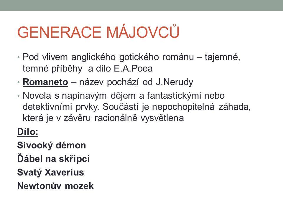 GENERACE MÁJOVCŮ Pod vlivem anglického gotického románu – tajemné, temné příběhy a dílo E.A.Poea. Romaneto – název pochází od J.Nerudy.