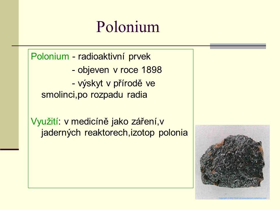 Polonium Polonium - radioaktivní prvek - objeven v roce 1898