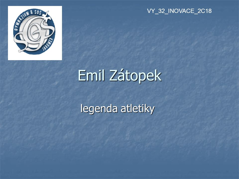 VY_32_INOVACE_2C18 Emil Zátopek legenda atletiky