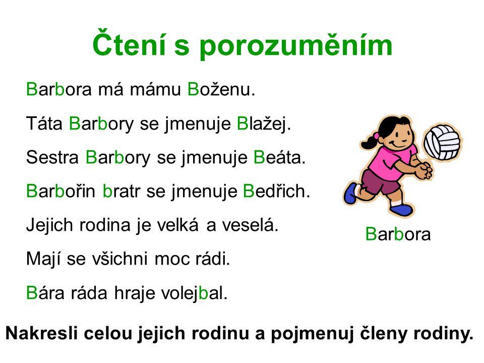 Čtení s porozuměním Barbora má mámu Boženu.