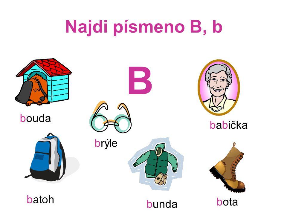 Najdi písmeno B, b B bouda babička brýle batoh bota bunda