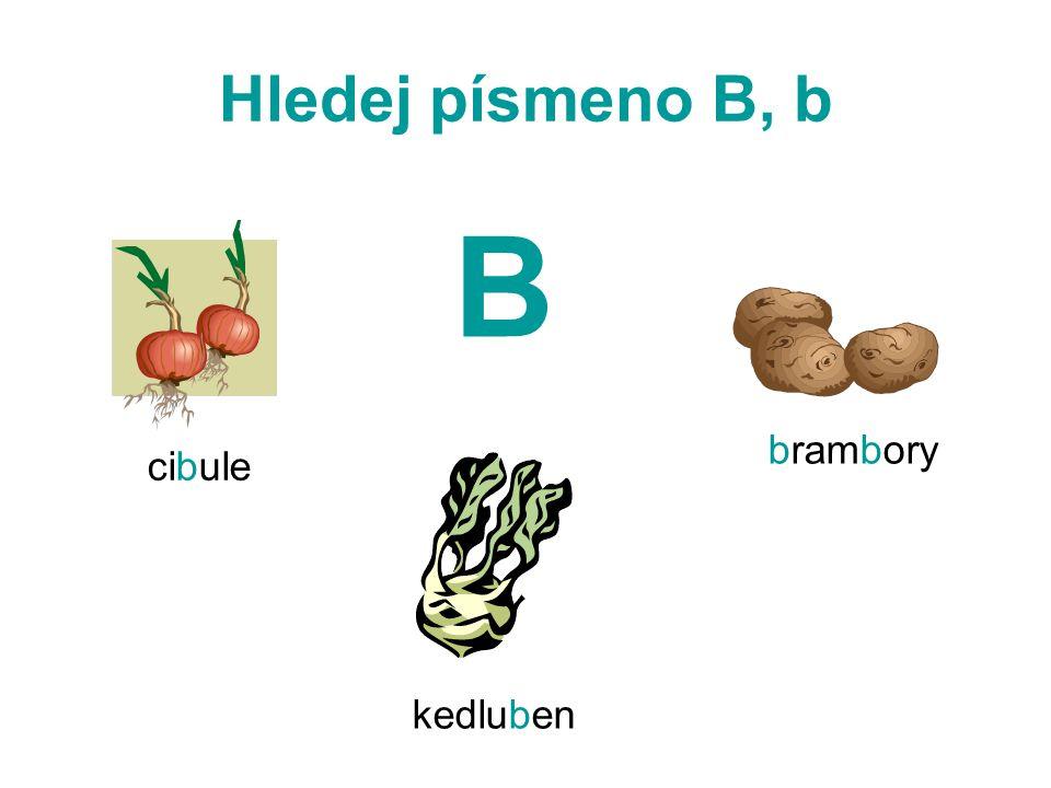 Hledej písmeno B, b B brambory cibule kedluben