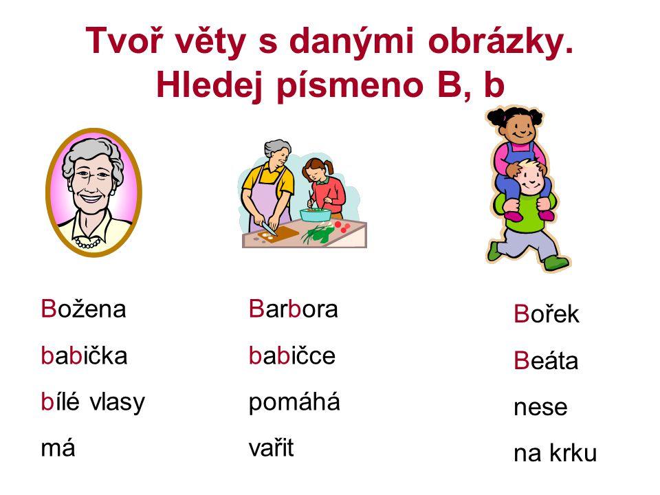 Tvoř věty s danými obrázky. Hledej písmeno B, b