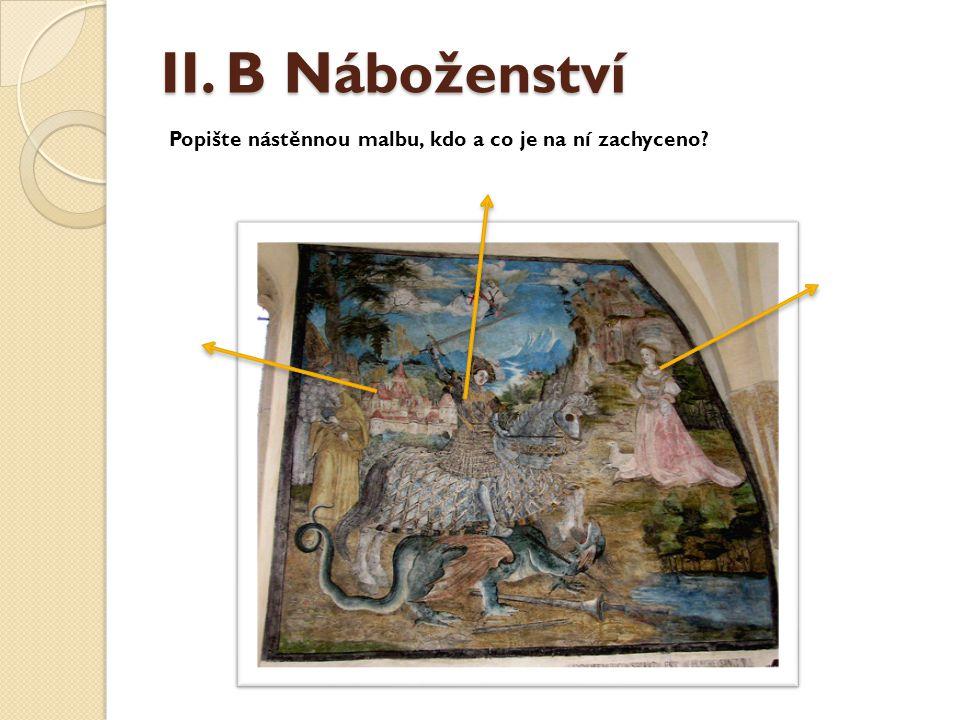 II. B Náboženství Popište nástěnnou malbu, kdo a co je na ní zachyceno