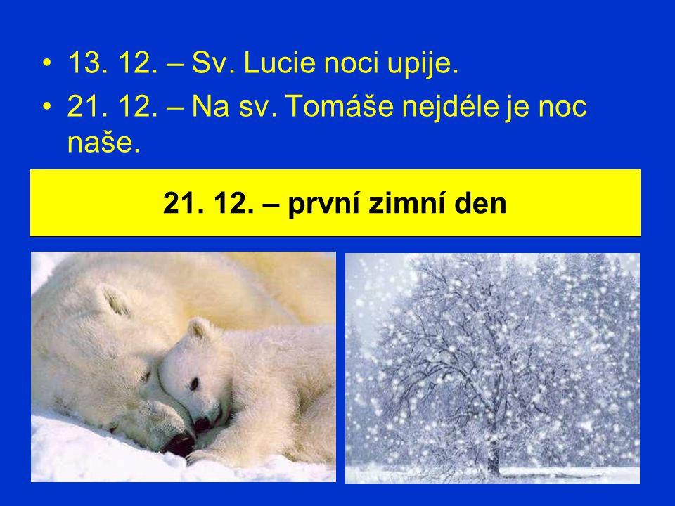 13. 12. – Sv. Lucie noci upije. 21. 12. – Na sv.