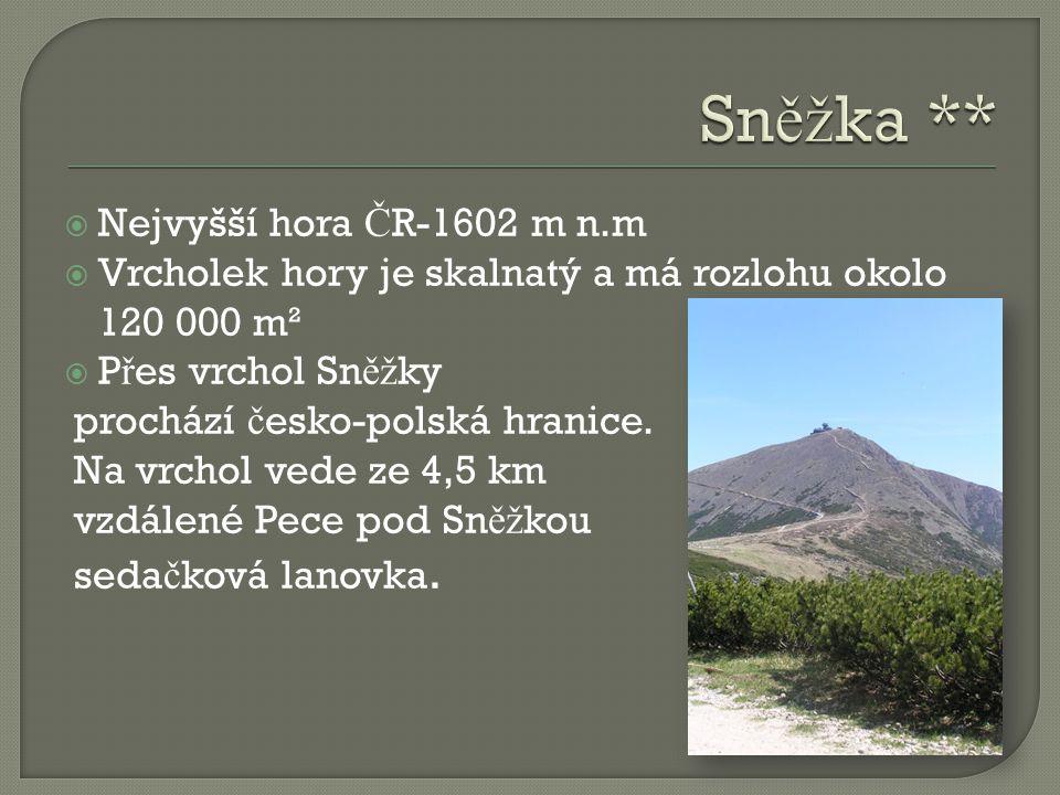 Sněžka ** Nejvyšší hora ČR-1602 m n.m