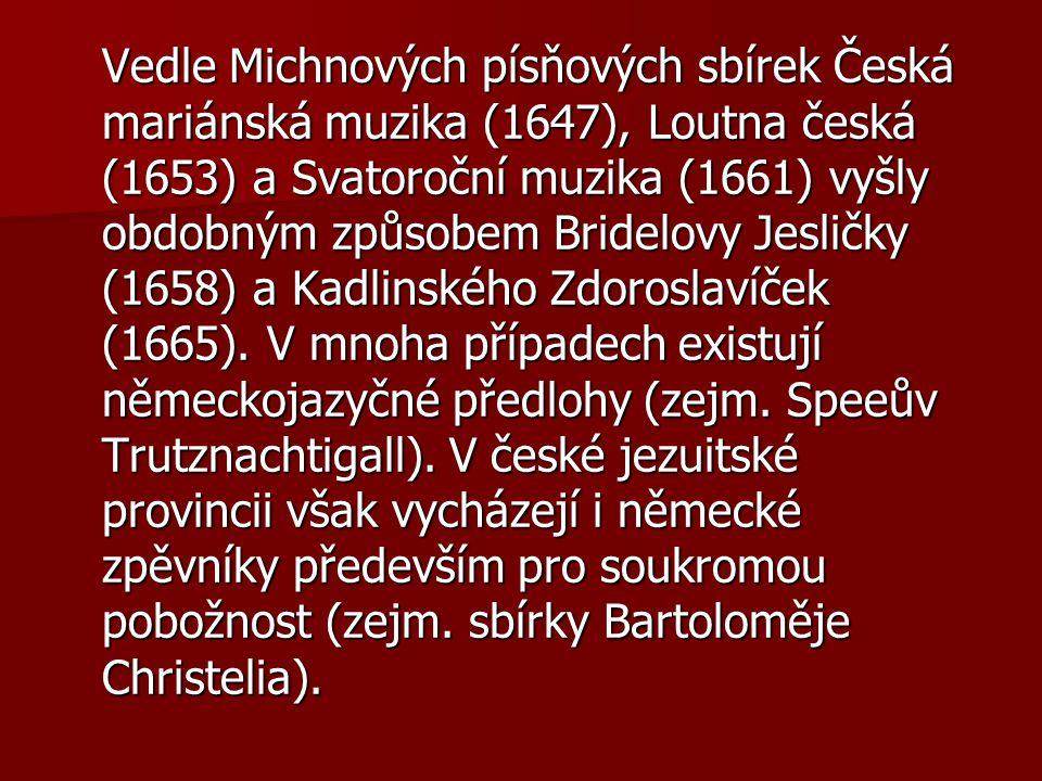 Vedle Michnových písňových sbírek Česká mariánská muzika (1647), Loutna česká (1653) a Svatoroční muzika (1661) vyšly obdobným způsobem Bridelovy Jesličky (1658) a Kadlinského Zdoroslavíček (1665).