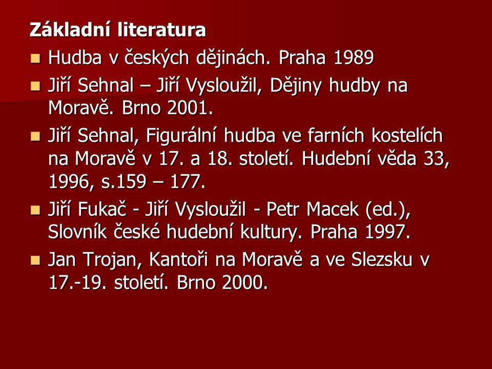 Základní literatura Hudba v českých dějinách. Praha 1989. Jiří Sehnal – Jiří Vysloužil, Dějiny hudby na Moravě. Brno 2001.
