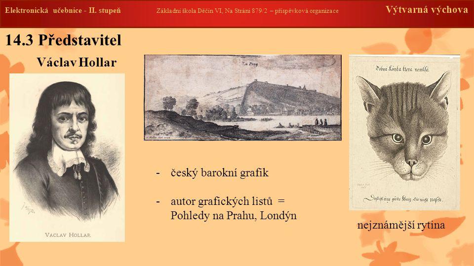 14.3 Představitel Václav Hollar český barokní grafik
