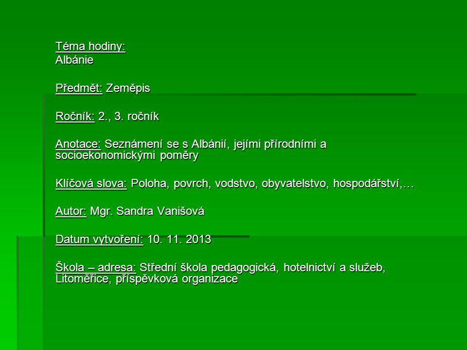 Téma hodiny: Albánie. Předmět: Zeměpis. Ročník: 2., 3. ročník. Anotace: Seznámení se s Albánií, jejími přírodními a socioekonomickými poměry.